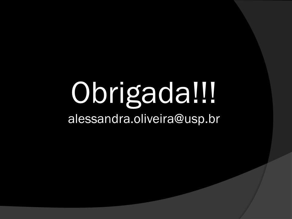 Obrigada!!! alessandra.oliveira@usp.br