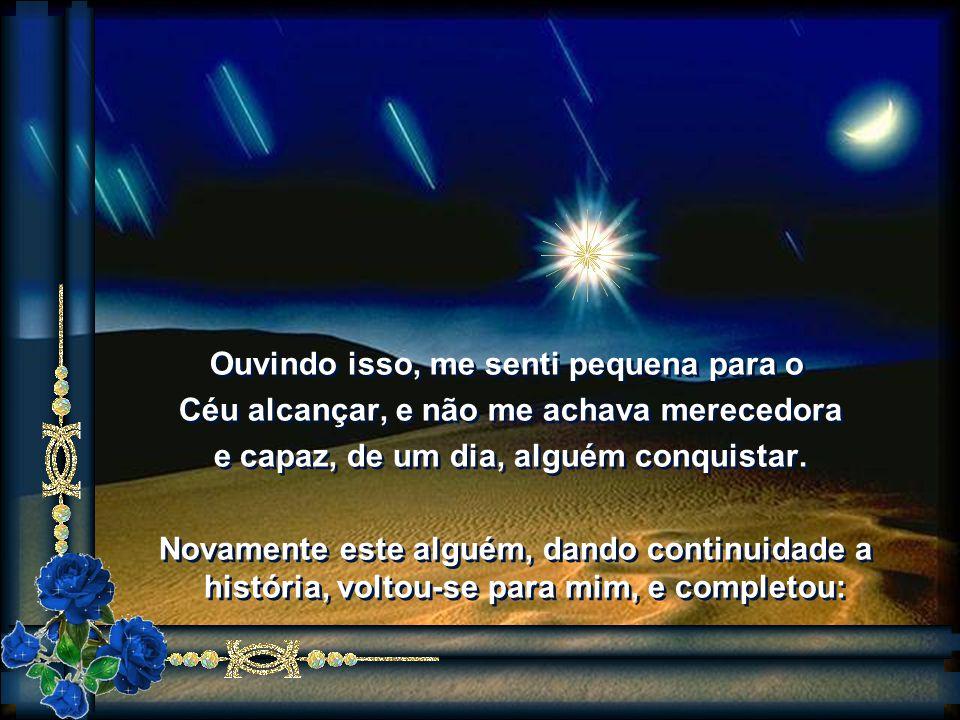 Falou também que ao encontrar esta estrela, dentro de mim, tudo se modificaria, pois ela estaria brilhando, especificamente para guiar o meu caminho,