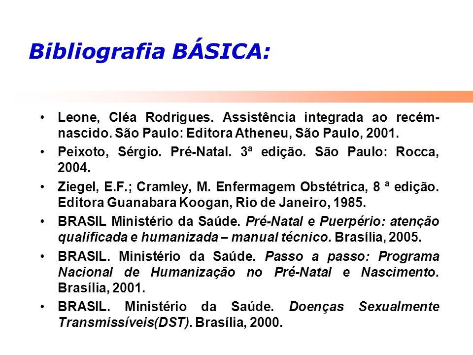 Bibliografia BÁSICA: Leone, Cléa Rodrigues. Assistência integrada ao recém- nascido. São Paulo: Editora Atheneu, São Paulo, 2001. Peixoto, Sérgio. Pré