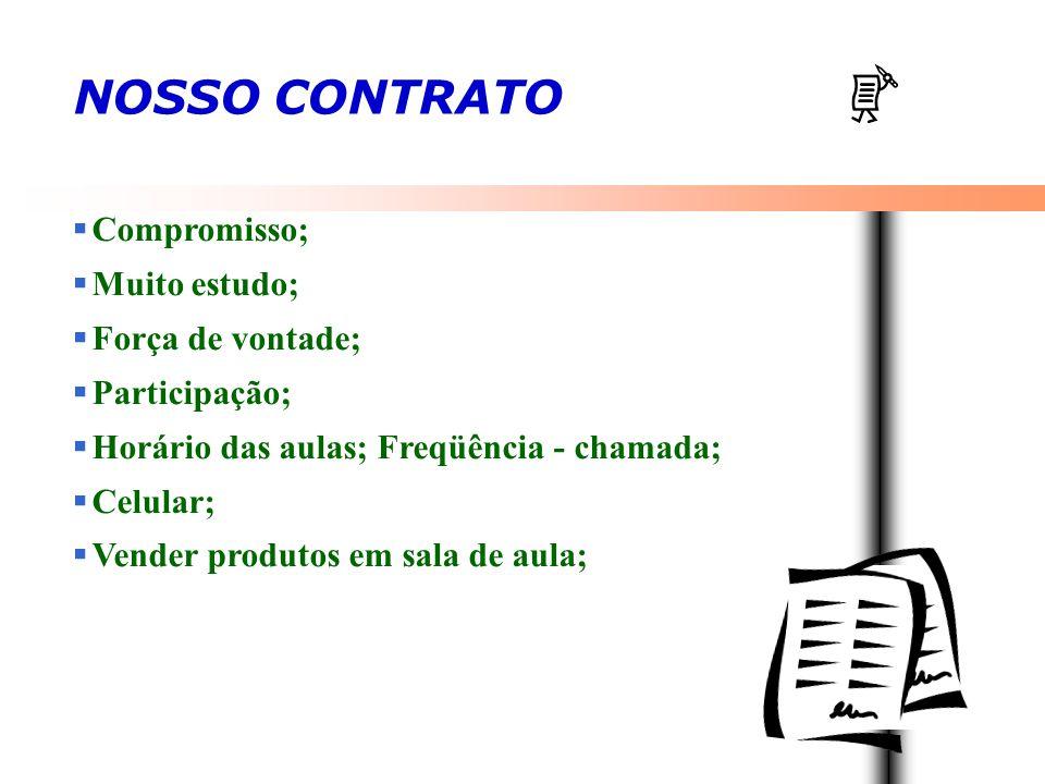 NOSSO CONTRATO  Compromisso;  Muito estudo;  Força de vontade;  Participação;  Horário das aulas; Freqüência - chamada;  Celular;  Vender produ