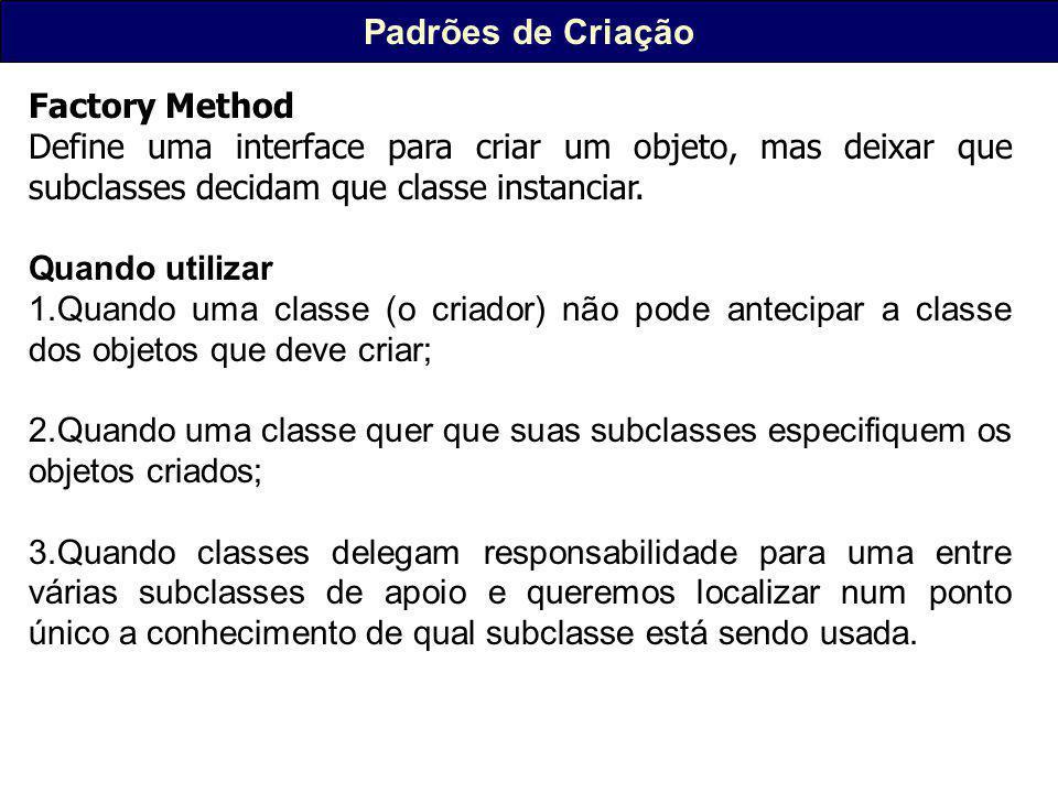 Padrões de Criação Factory Method Define uma interface para criar um objeto, mas deixar que subclasses decidam que classe instanciar.