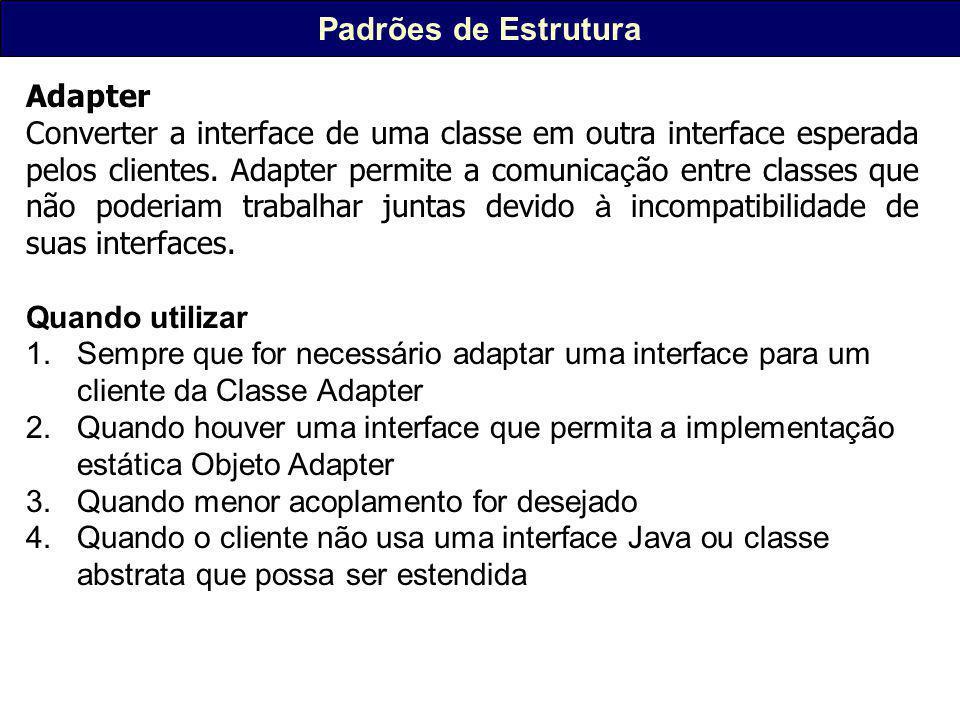 Padrões de Estrutura Adapter Converter a interface de uma classe em outra interface esperada pelos clientes.