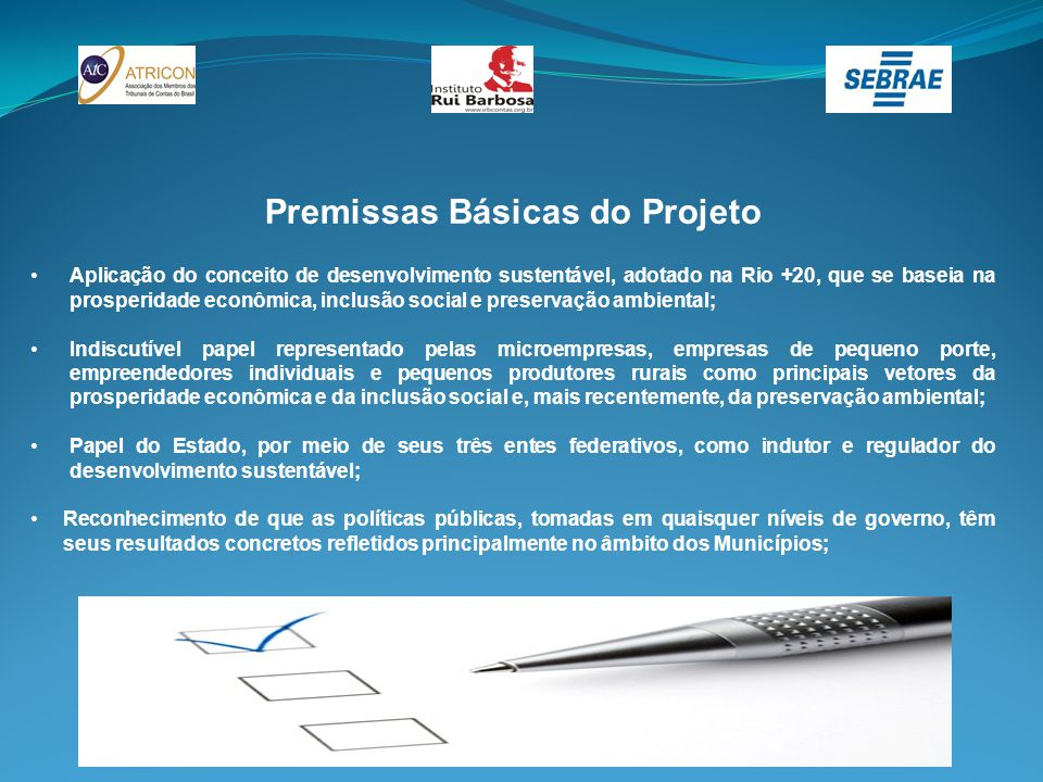 Premissas Básicas do Projeto Aplicação do conceito de desenvolvimento sustentável, adotado na Rio +20, que se baseia na prosperidade econômica, inclus