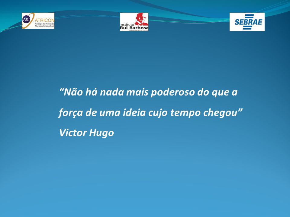 """""""Não há nada mais poderoso do que a força de uma ideia cujo tempo chegou"""" Victor Hugo"""
