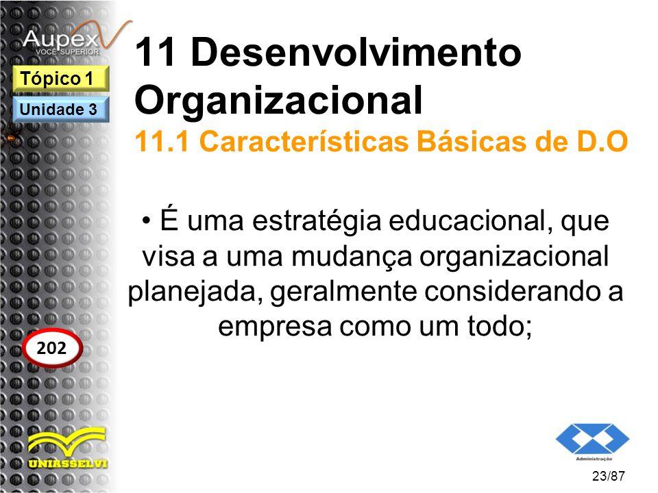 11 Desenvolvimento Organizacional 11.1 Características Básicas de D.O É uma estratégia educacional, que visa a uma mudança organizacional planejada, g