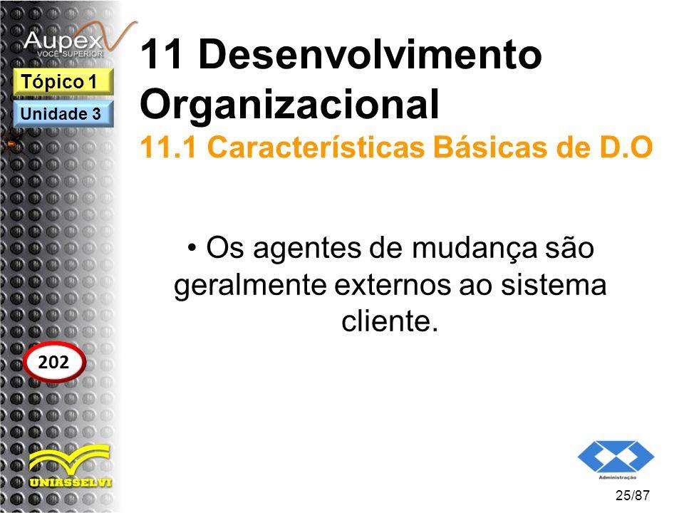 11 Desenvolvimento Organizacional 11.1 Características Básicas de D.O Os agentes de mudança são geralmente externos ao sistema cliente. 25/87 Tópico 1