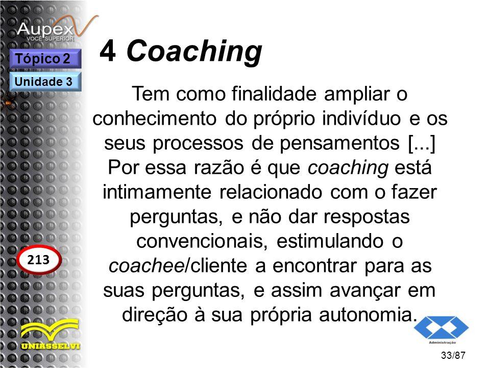 4 Coaching Tem como finalidade ampliar o conhecimento do próprio indivíduo e os seus processos de pensamentos [...] Por essa razão é que coaching está