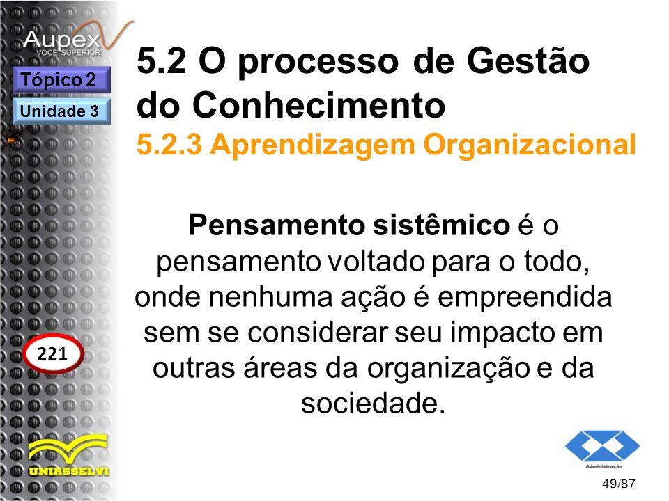 5.2 O processo de Gestão do Conhecimento 5.2.3 Aprendizagem Organizacional Pensamento sistêmico é o pensamento voltado para o todo, onde nenhuma ação