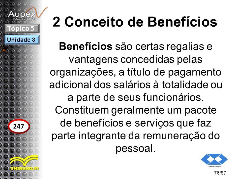 2 Conceito de Benefícios Benefícios são certas regalias e vantagens concedidas pelas organizações, a título de pagamento adicional dos salários à tota