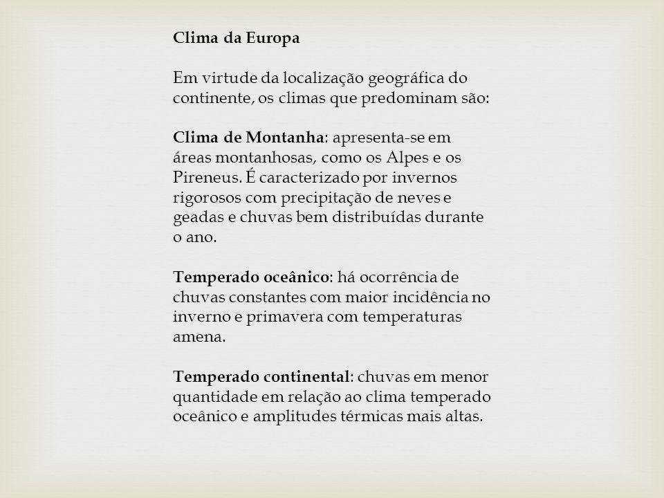 Clima da Europa Em virtude da localização geográfica do continente, os climas que predominam são: Clima de Montanha : apresenta-se em áreas montanhosa