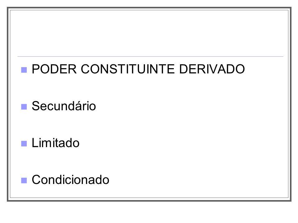 PODER CONSTITUINTE DERIVADO Secundário Limitado Condicionado