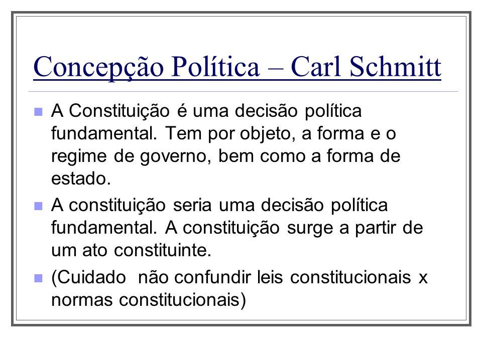 Concepção Política – Carl Schmitt A Constituição é uma decisão política fundamental. Tem por objeto, a forma e o regime de governo, bem como a forma d