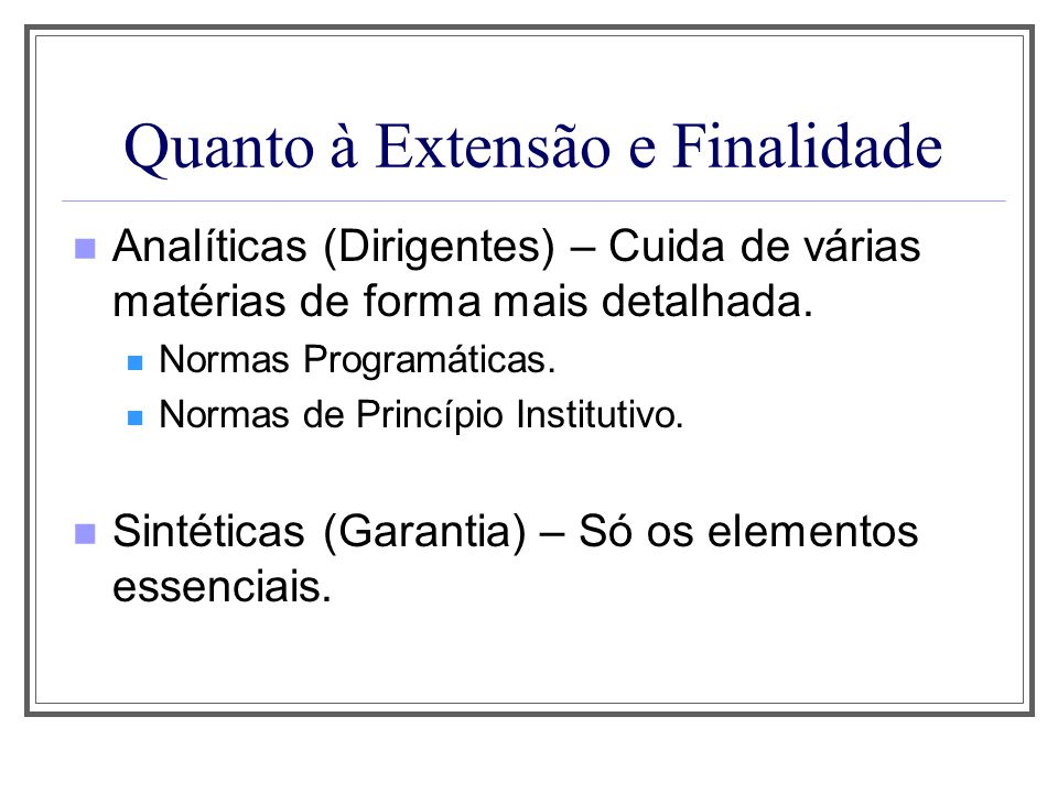 Quanto à Extensão e Finalidade Analíticas (Dirigentes) – Cuida de várias matérias de forma mais detalhada. Normas Programáticas. Normas de Princípio I