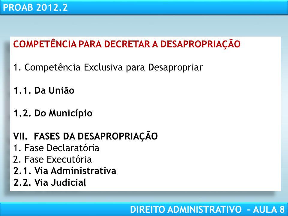 RESPONSABILIDADE CIVIL AULA 1 PROAB 2012.2 DIREITO ADMINISTRATIVO – AULA 8 COMPETÊNCIA PARA DECRETAR A DESAPROPRIAÇÃO 1.