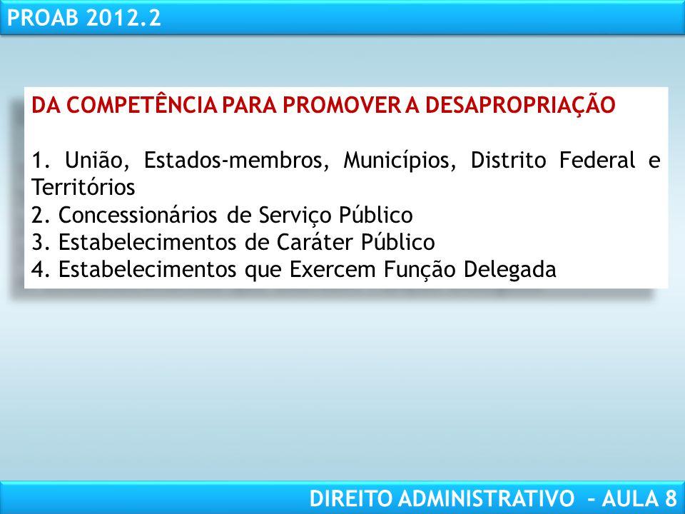 RESPONSABILIDADE CIVIL AULA 1 PROAB 2012.2 DIREITO ADMINISTRATIVO – AULA 8 DA COMPETÊNCIA PARA PROMOVER A DESAPROPRIAÇÃO 1.