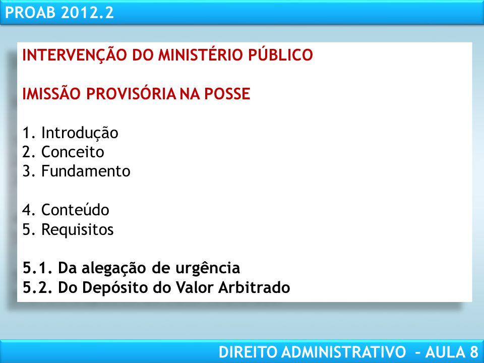 RESPONSABILIDADE CIVIL AULA 1 PROAB 2012.2 DIREITO ADMINISTRATIVO – AULA 8 INTERVENÇÃO DO MINISTÉRIO PÚBLICO IMISSÃO PROVISÓRIA NA POSSE 1.