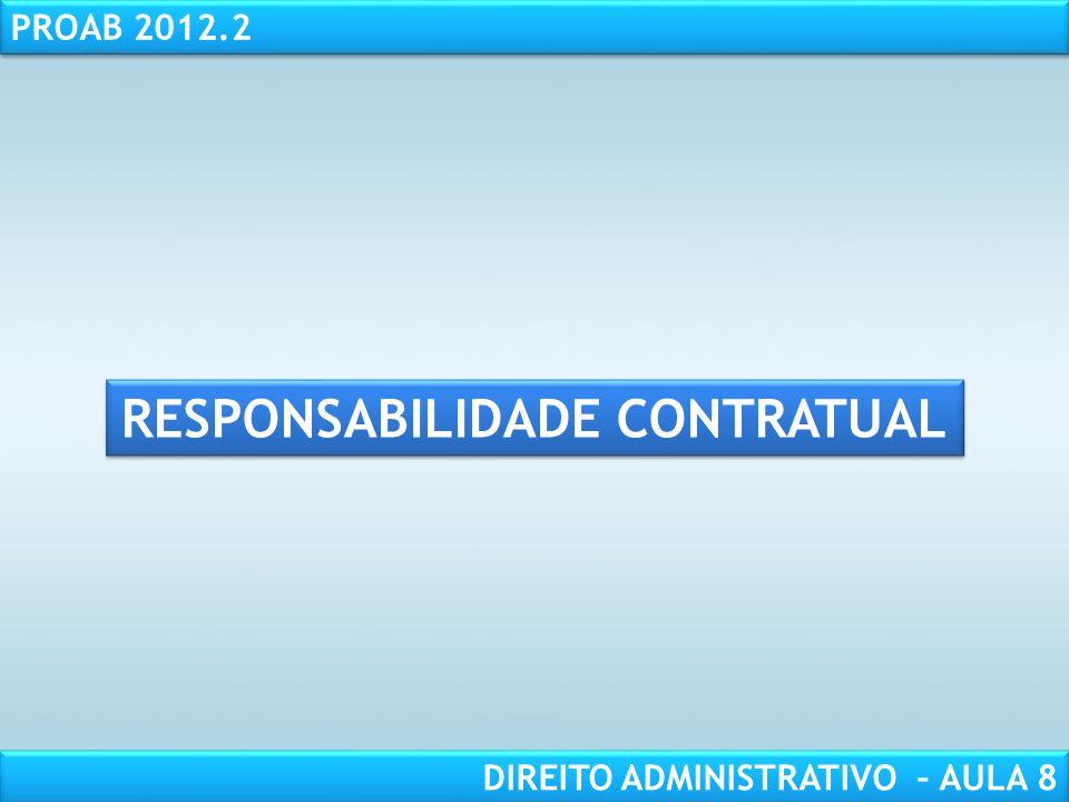 RESPONSABILIDADE CIVIL AULA 1 PROAB 2012.2 DIREITO ADMINISTRATIVO – AULA 8 RESPONSABILIDADE CONTRATUAL