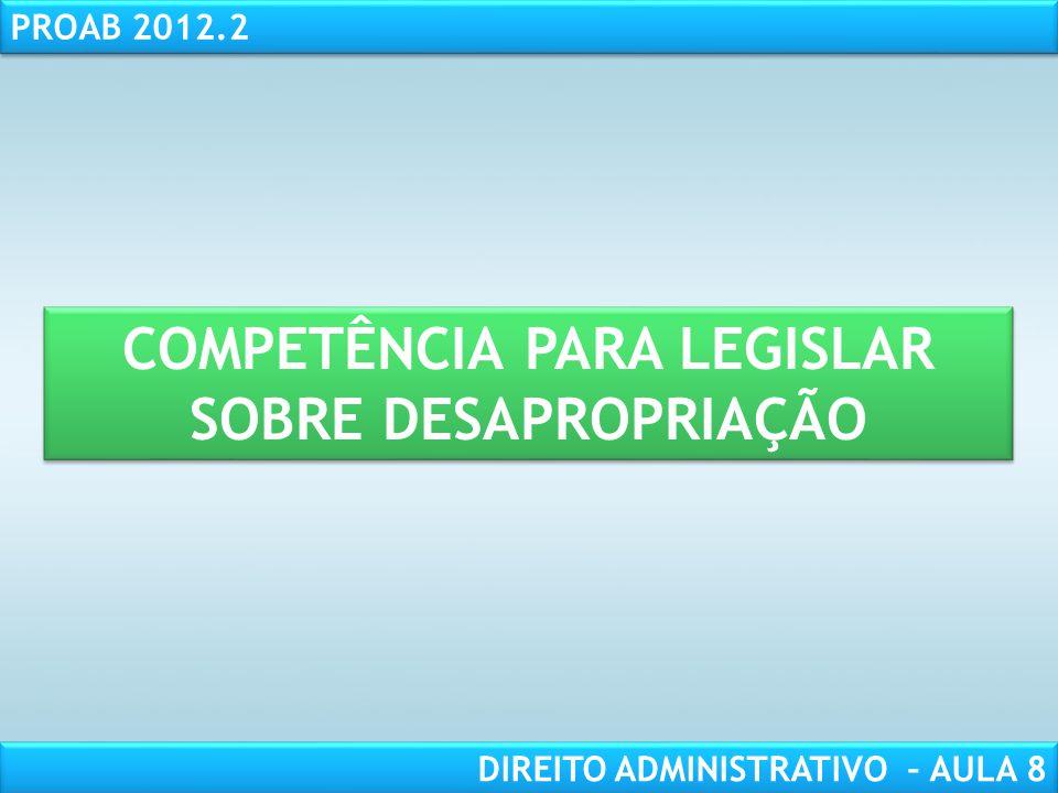 RESPONSABILIDADE CIVIL AULA 1 PROAB 2012.2 DIREITO ADMINISTRATIVO – AULA 8 COMPETÊNCIA PARA LEGISLAR SOBRE DESAPROPRIAÇÃO