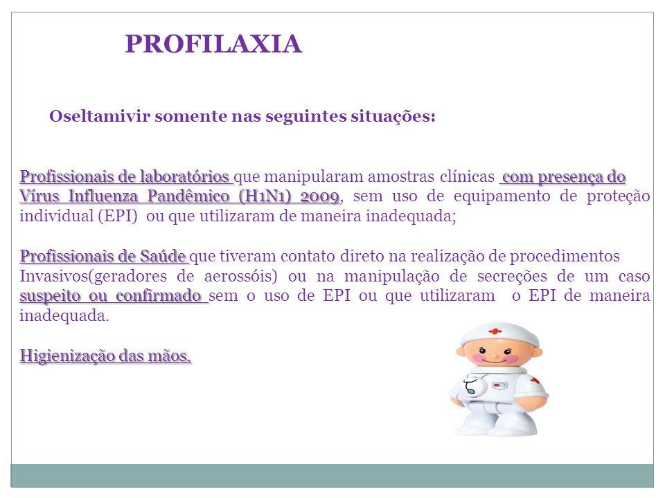 Oseltamivir somente nas seguintes situações: Profissionais de laboratórios com presença do Profissionais de laboratórios que manipularam amostras clín