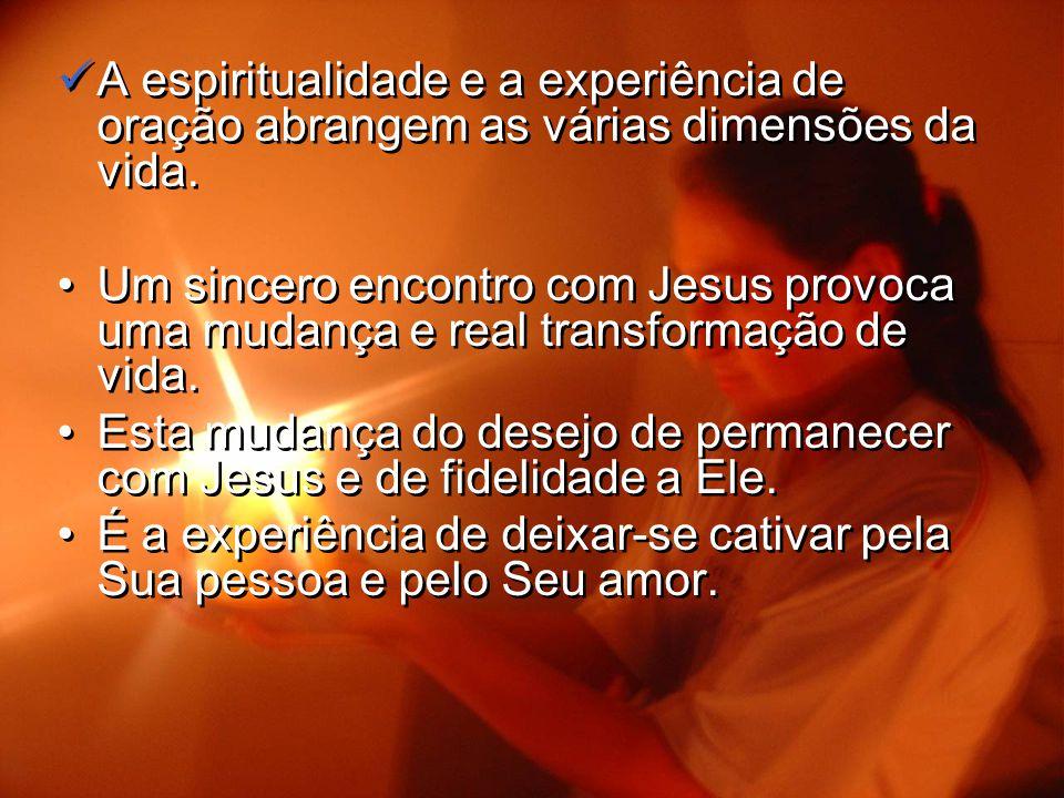 A espiritualidade e a experiência de oração abrangem as várias dimensões da vida.