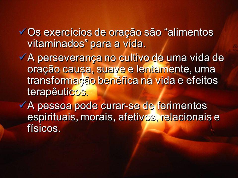 Os exercícios de oração são alimentos vitaminados para a vida.