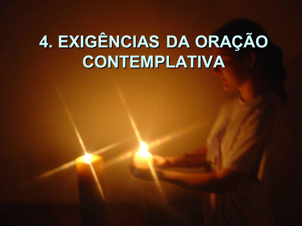 4. EXIGÊNCIAS DA ORAÇÃO CONTEMPLATIVA 4. EXIGÊNCIAS DA ORAÇÃO CONTEMPLATIVA