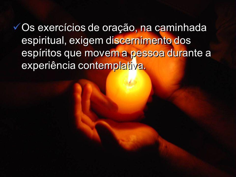 Os exercícios de oração, na caminhada espiritual, exigem discernimento dos espíritos que movem a pessoa durante a experiência contemplativa.