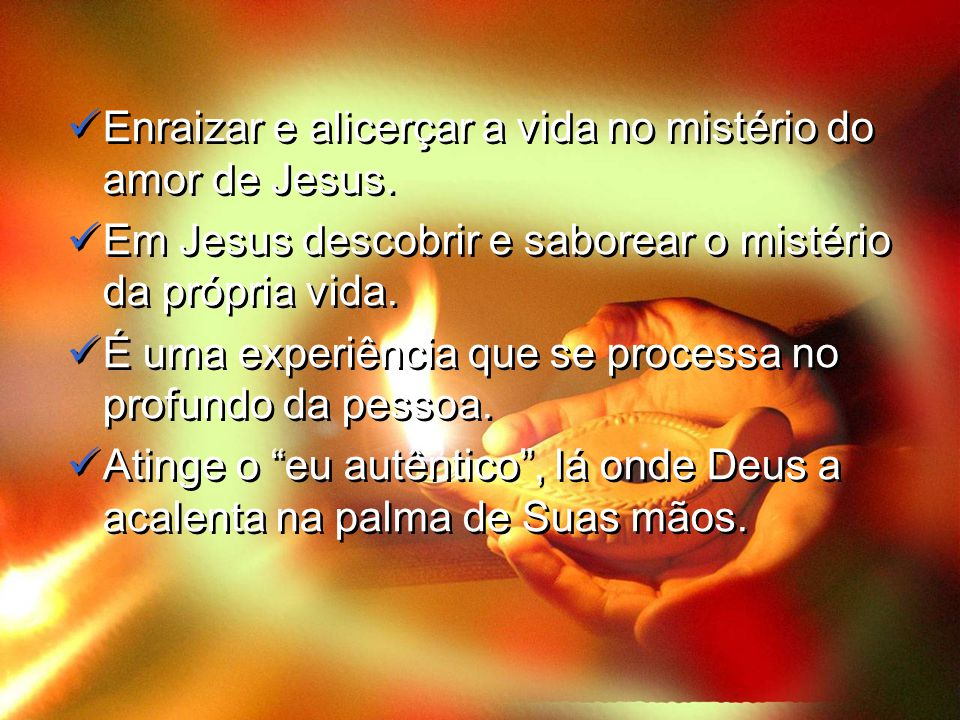 A pessoa deixa que a essência do seu ser seja tocada por Jesus Cristo e, como efeito, seja fortalecida n'Ele (cf.