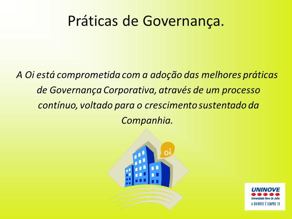 Práticas de Governança. A Oi está comprometida com a adoção das melhores práticas de Governança Corporativa, através de um processo contínuo, voltado