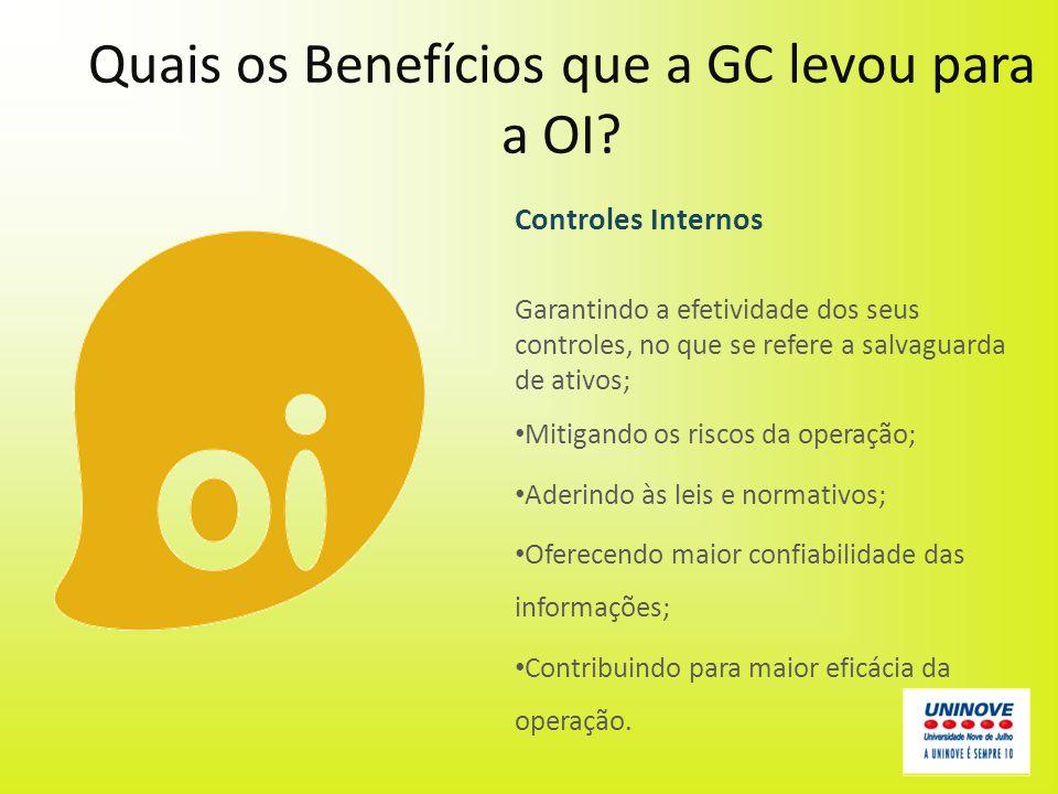 Quais os Benefícios que a GC levou para a OI? Controles Internos Garantindo a efetividade dos seus controles, no que se refere a salvaguarda de ativos