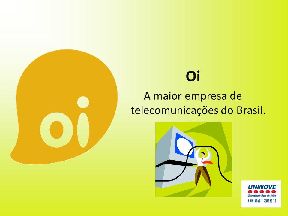 Oi A maior empresa de telecomunicações do Brasil.