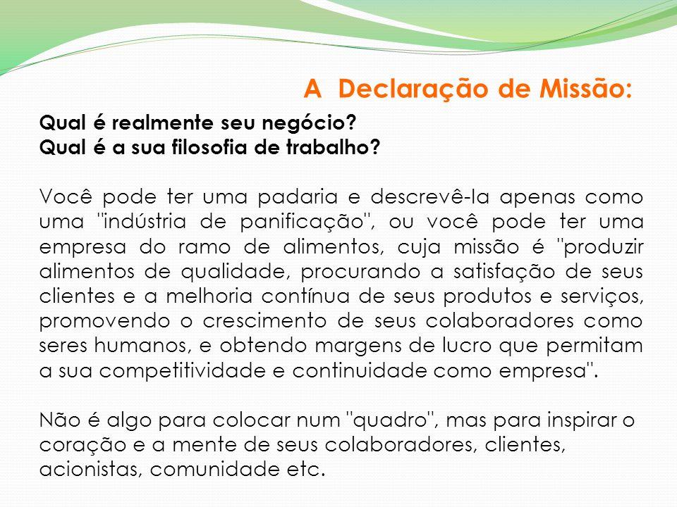 A Declaração de Missão: Qual é realmente seu negócio? Qual é a sua filosofia de trabalho? Você pode ter uma padaria e descrevê-Ia apenas como uma