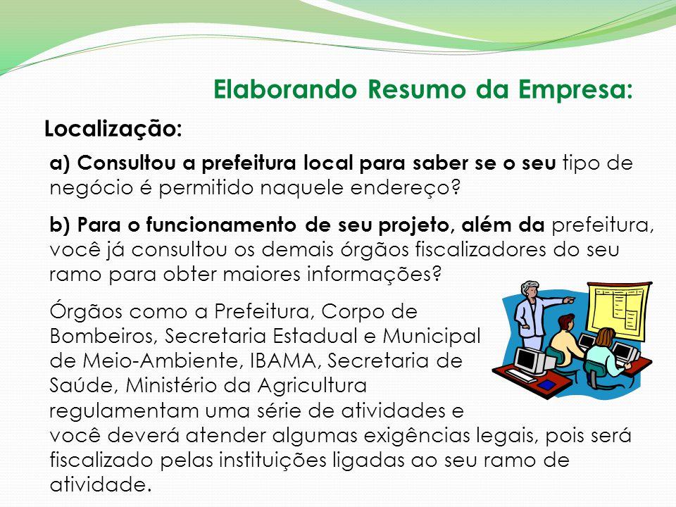 Localização: a) Consultou a prefeitura local para saber se o seu tipo de negócio é permitido naquele endereço? b) Para o funcionamento de seu projeto,
