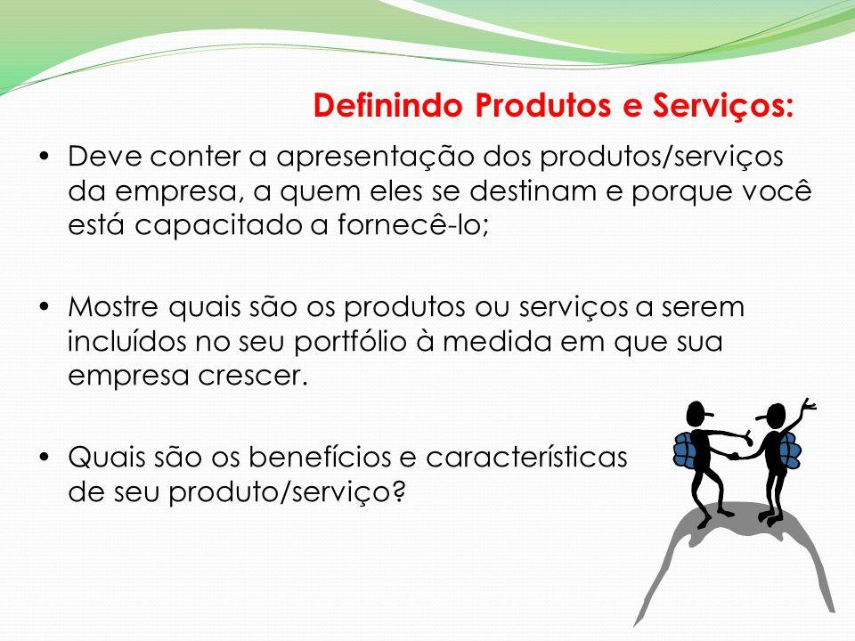 Definindo Produtos e Serviços: Deve conter a apresentação dos produtos/serviços da empresa, a quem eles se destinam e porque você está capacitado a fo