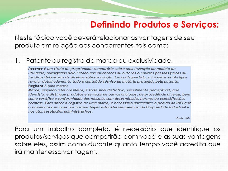 6 - Produtos e Serviços Definindo Produtos e Serviços: Neste tópico você deverá relacionar as vantagens de seu produto em relação aos concorrentes, ta