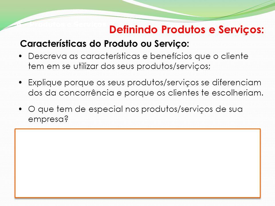 6 - Produtos e Serviços Características do Produto ou Serviço: Definindo Produtos e Serviços: Descreva as características e benefícios que o cliente t
