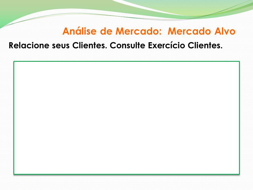 Relacione seus Clientes. Consulte Exercício Clientes. Análise de Mercado: Mercado Alvo