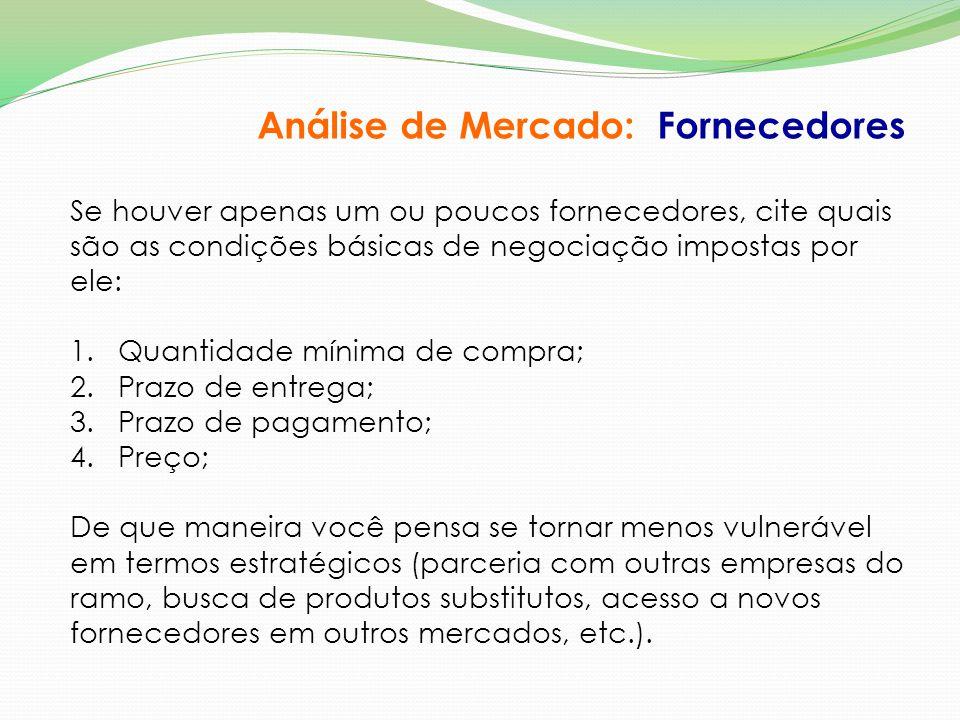 Análise de Mercado: Fornecedores Se houver apenas um ou poucos fornecedores, cite quais são as condições básicas de negociação impostas por ele: 1.Qua