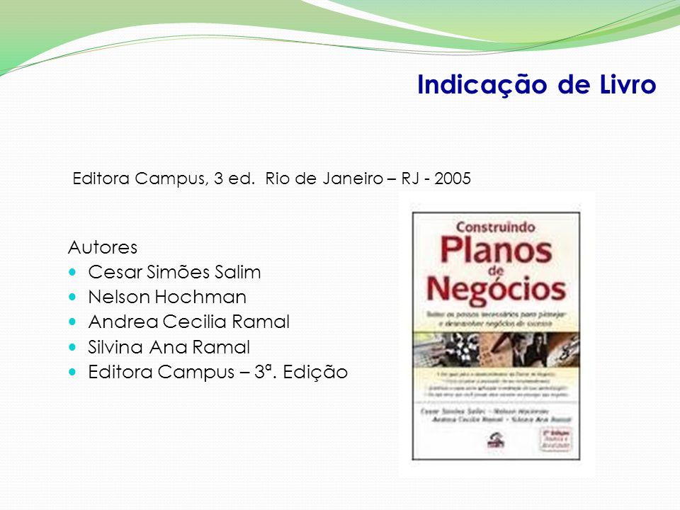 Autores Cesar Simões Salim Nelson Hochman Andrea Cecilia Ramal Silvina Ana Ramal Editora Campus – 3ª. Edição Editora Campus, 3 ed. Rio de Janeiro – RJ