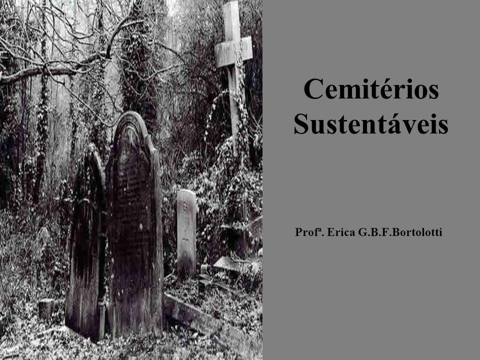 Cemitérios Sustentáveis Profª. Erica G.B.F.Bortolotti