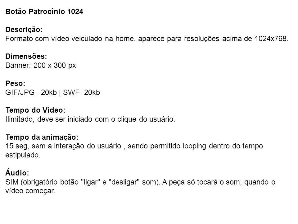 Descrição: Formato com vídeo veiculado na home, aparece para resoluções acima de 1024x768. Dimensões: Banner: 200 x 300 px Peso: GIF/JPG - 20kb | SWF-