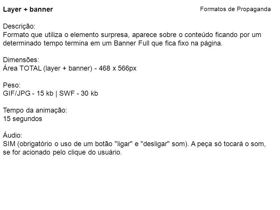 Layer + banner Descrição: Formato que utiliza o elemento surpresa, aparece sobre o conteúdo ficando por um determinado tempo termina em um Banner Full