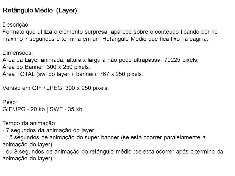Retângulo Médio (Layer) Descrição: Formato que utiliza o elemento surpresa, aparece sobre o conteúdo ficando por no máximo 7 segundos e termina em um