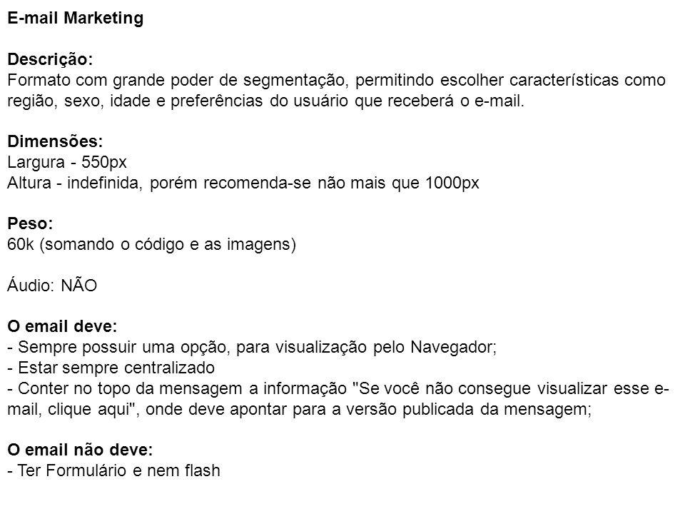 E-mail Marketing Descrição: Formato com grande poder de segmentação, permitindo escolher características como região, sexo, idade e preferências do us