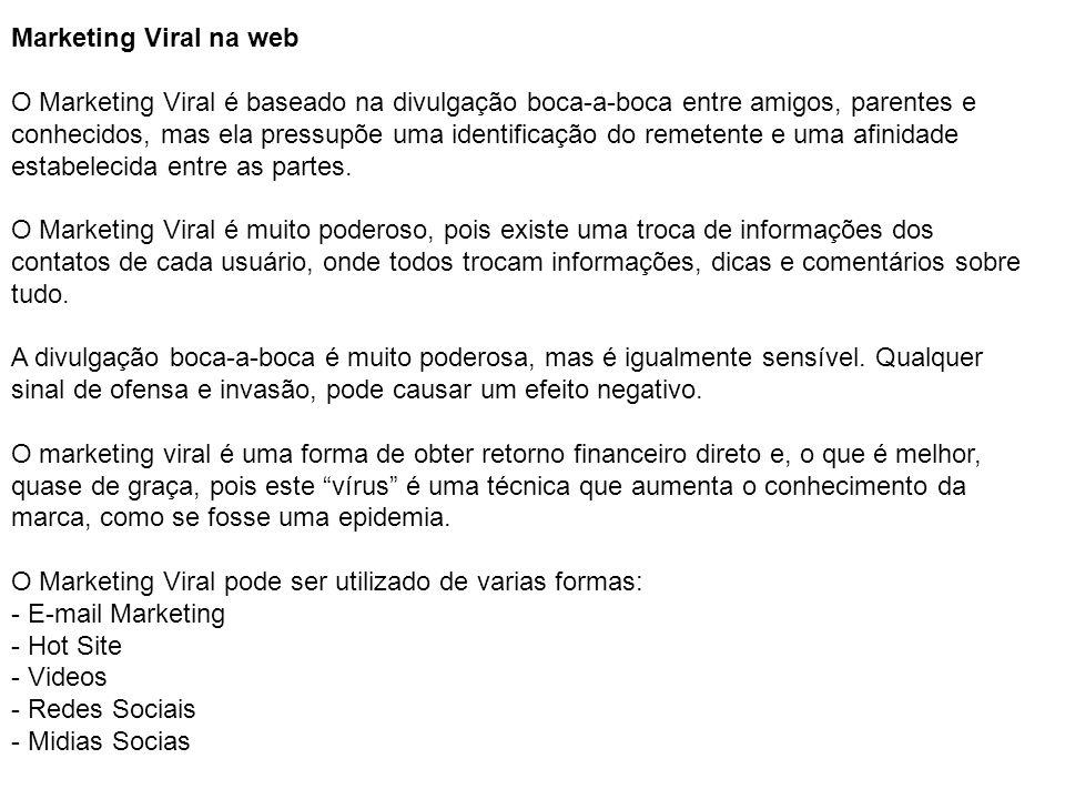 Marketing Viral na web O Marketing Viral é baseado na divulgação boca-a-boca entre amigos, parentes e conhecidos, mas ela pressupõe uma identificação