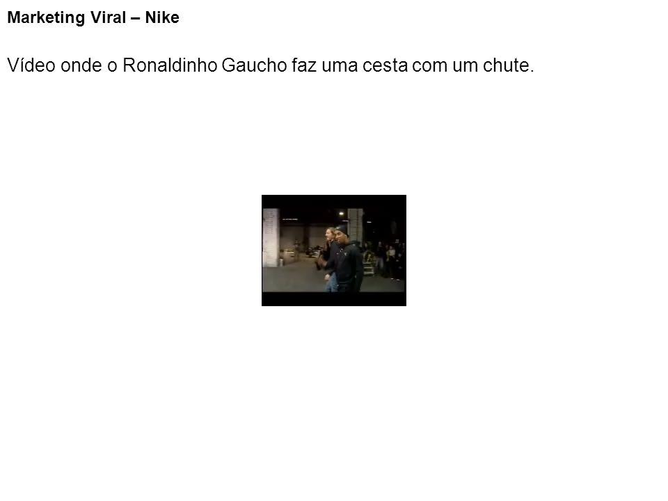 Marketing Viral – Nike Vídeo onde o Ronaldinho Gaucho faz uma cesta com um chute.