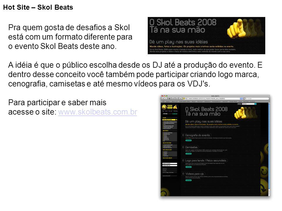 Hot Site – Skol Beats Pra quem gosta de desafios a Skol está com um formato diferente para o evento Skol Beats deste ano. A idéia é que o público esco