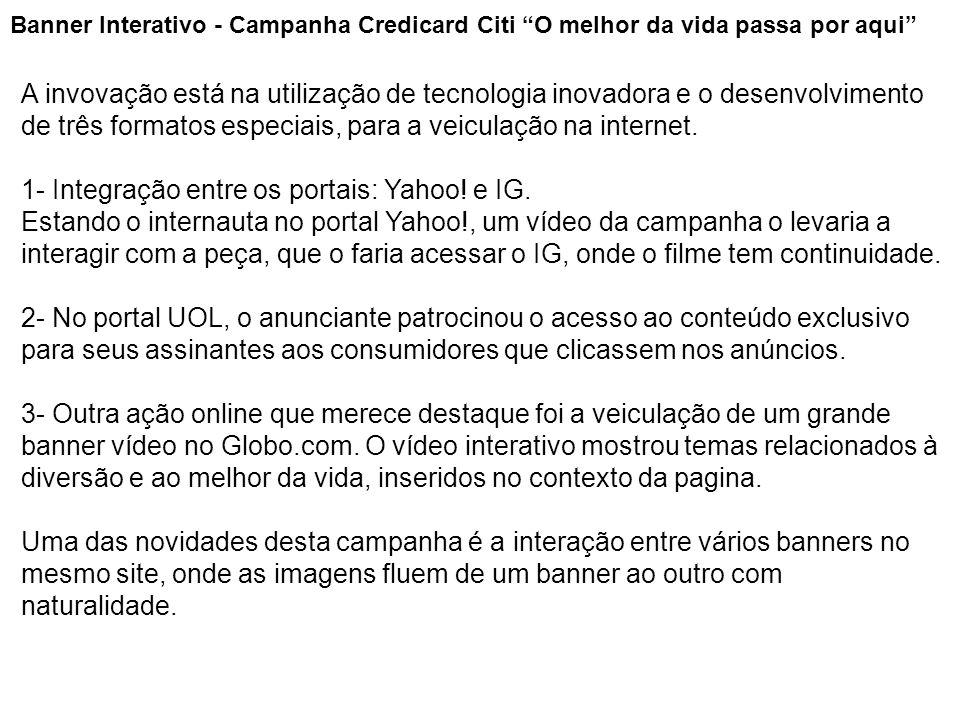 """Banner Interativo - Campanha Credicard Citi """"O melhor da vida passa por aqui"""" A invovação está na utilização de tecnologia inovadora e o desenvolvimen"""