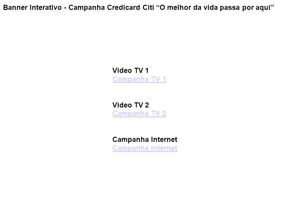 """Banner Interativo - Campanha Credicard Citi """"O melhor da vida passa por aqui"""" Video TV 1 Campanha TV 1 Video TV 2 Campanha TV 2Campanha Internet Campa"""