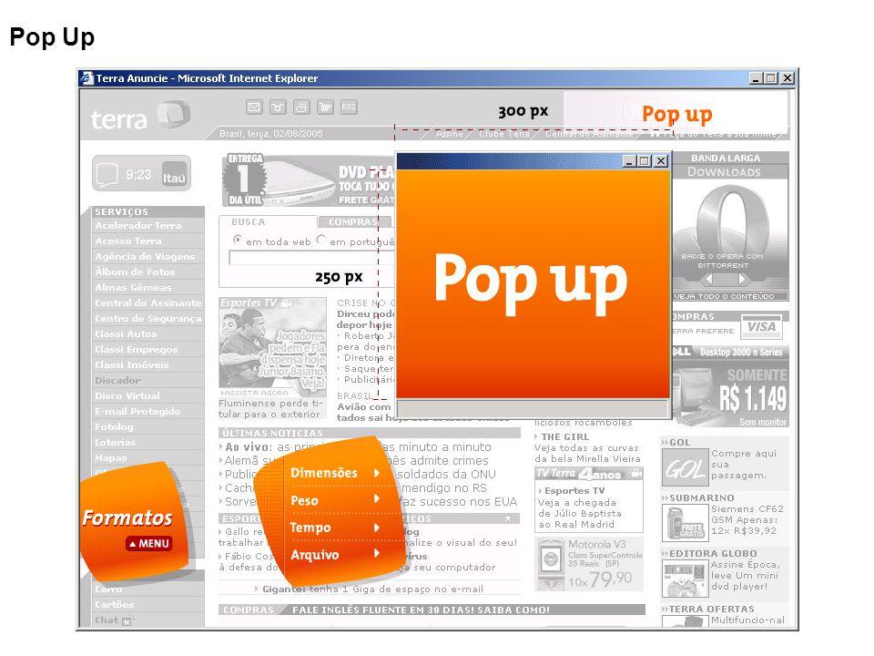 Descrição: Aparece na tela em cima do browser em uma outra janela menor Dimensões: 300 x 250 px Peso: GIF/JPG - 20kb   SWF- 20kb Tempo da animação: 15 seg, se não houver a intervenção do usuário Áudio: SIM ( botão ligar e desligar som).